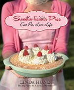 Sweetie-Licious Pies : Eat Pie, Love Life - Linda Hundt