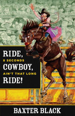Ride, Cowboy, Ride! : 8 Seconds Ain't That Long - Baxter Black