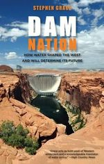 Dam Nation : How Water Shaped the West and Will Determine Its Future - Stephen Grace