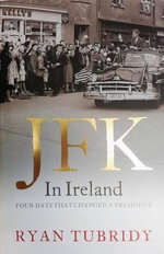 JFK in Ireland : Four Days That Changed a President - Ryan Tubridy