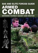 SAS and Elite Forces Guide Armed Combat : Fighting with Weapons in Everyday Situations - Martin J Dougherty