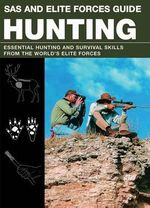 SAS and Elite Forces Guide Hunting : Essential Hunting and Survival Skills from the World's Elite Forces - Christopher McNab
