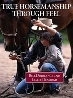 True Horsemanship Through Feel, 3rd - Leslie Desmond