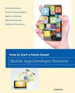 How to Start a Home-Based Mobile App Developer Business : Home-Based Business Series - Editors of Globe Pequot Press