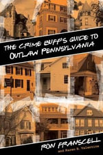 Crime Buff's Guide to Outlaw Pennsylvania : Crime Buff's Guides - Ron Franscell