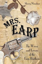 Mrs. Earp : The Wives and Lovers of the Earp Brothers - Sherry Monahan
