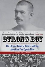 Strong Boy : The Life and Times of John l. Sullivan, America's First Sports Hero - Christopher Klein