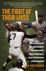 The Fight of Their Lives : How Juan Marichal and John Roseboro Turned Baseball's Ugliest Brawl into a Story of Forgiveness and Redemption - John Rosengren