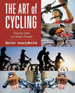 Art of Cycling : Staying Safe on Urban Streets - Robert Hurst