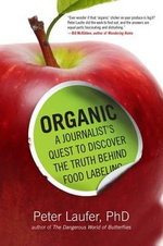 Organic : A Journalist's Quest to Discover the Truth Behind Food Labeling - Peter Laufer