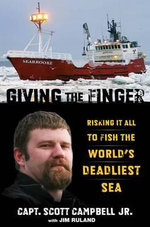 Giving the Finger : Risking It All to Fish the World's Deadliest Sea - Scott Campbell, Jr
