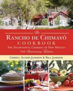 The Rancho de Chimayo Cookbook : The Traditional Cooking of New Mexico 50th Anniversary Edition - Cheryl Alters Jamison