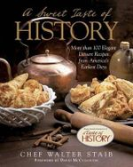 Sweet Taste of History : More Than 100 Elegant Dessert Recipes from America's Earliest Days - Walter Staib