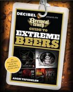 The Brewtal Truth Guide to Extreme Beers : An All-Excess Pass to Brewing's Outer Limits - Adem Tepedelen