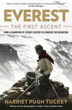 Everest: The First Ascent : How a Champion of Science Helped to Conquer the Mountain - Harriet Tuckey