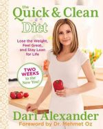 The Quick & Clean Diet : Lose the Weight, Feel Great, and Stay Lean for Life - Dari Alexander