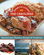 Barbecue Lover's the Carolinas : Restaurants, Markets, Recipes & Traditions - Robert F. Moss