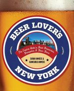 Beer Lover's New York : The Empire State's Best Breweries, Brewpubs & Beer Bars - Sarah Annese