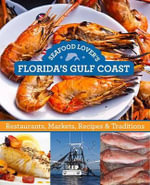 Seafood Lover's Florida's Gulf Coast : Restaurants, Markets, Recipes & Traditions - Editors of Globe Pequot Press