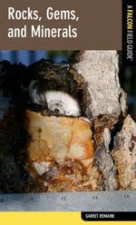 Rocks, Gems, and Minerals : A Falcon Field Guide [tm] - Garret Romaine