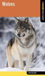 Wolves : A Falcon Field Guide - Jack Ballard