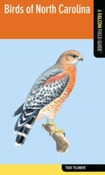 Birds of North Carolina : A Falcon Field Guide [Tm] - Todd Telander