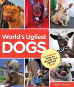 World's Ugliest Dogs : Everyone's a Winner When It Comes to Love - Vicki Dearmon