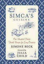 Simca's Cuisine : One Hundred Classic French Recipes for Every Occasion - Simone Beck