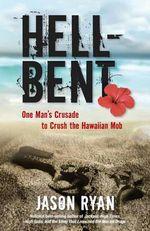 Hell-Bent : One Man's Crusade to Crush the Hawaiian Mob - Jason Ryan