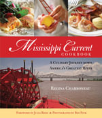 Mississippi Current Cookbook : A Culinary Journey Down America's Greatest River - Regina Charboneau