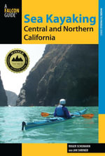Sea Kayaking Central and Northern California, 2nd : The Best Days Trips and Tours from the Lost Coast to Pismo Beach - Roger Schumann