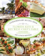 Florida Keys & Key West Chef's Table : Extraordinary Recipes from the Conch Republic - Victoria Shearer