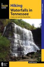 Hiking Waterfalls in Tennessee : A Guide to the State's Best Waterfall Hikes - Johnny Molloy