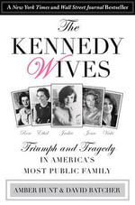 Kennedy Wives : Triumph and Tragedy in America's Most Public Family - Amber Hunt