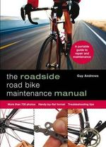 The Roadside Road Bike Maintenance Manual - Guy Andrews