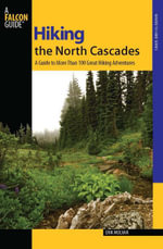Hiking the North Cascades, 2nd : A Guide to More Than 100 Great Hiking Adventures - Erik Molvar