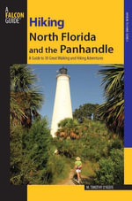 Hiking North Florida and the Panhandle : A Guide to 30 Great Walking and Hiking Adventures - M. Timothy O'Keefe