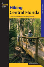 Hiking Central Florida : A Guide to 30 Great Walking and Hiking Adventures - M. Timothy O'Keefe