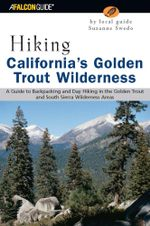 Hiking California's Golden Trout Wilderness : A Guide to Backpacking and Day Hiking in the Golden Trout and South Sierra Wilderness Areas - Suzanne Swedo