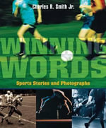 Winning Words : Sports Stories and Photographs - Charles R Smith