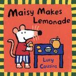 Maisy Makes Lemonade - Lucy Cousins