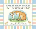 Guess How Much I Love You : A Baby's First Year Calendar - Sam McBratney