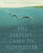 The Serpent Came to Gloucester - M. T. Anderson