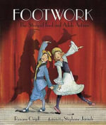 Footwork : The Story of Fred and Adele Astaire - Roxane Orgill