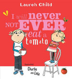 I Will Never Not Ever Eat a Tomato : Charlie and Lola Series - Lauren Child