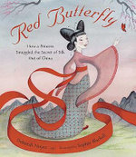 Red Butterfly : How a Princess Smuggled the Secret of Silk Out of China - Deborah Noyes