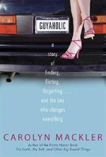 Guyaholic :  The Story of Finding, Flirting, Forgetting... And the Boy Who Changes Everything - Carolyn Mackler