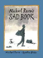 Michael Rosen's Sad Book : Boston Globe-Horn Book Honors (Awards) - Michael Rosen