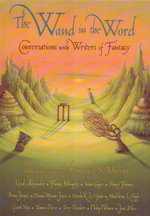 The Wand In The Word : Conversations With Writers Of Fantasy
