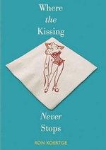 Where the Kissing Never Stops - Ron Koertge